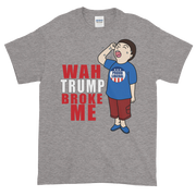 Trump Broke ME Short sleeve t-shirt,  - Sarx Clothing