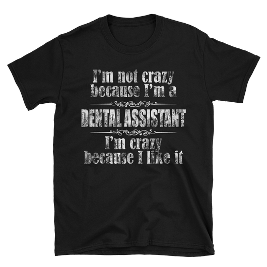 Crazy Dental Assistant Unisex T-Shirt,  - Sarx Clothing