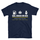 Gas, Grass or Ass Unisex T-Shirt,  - Sarx Clothing