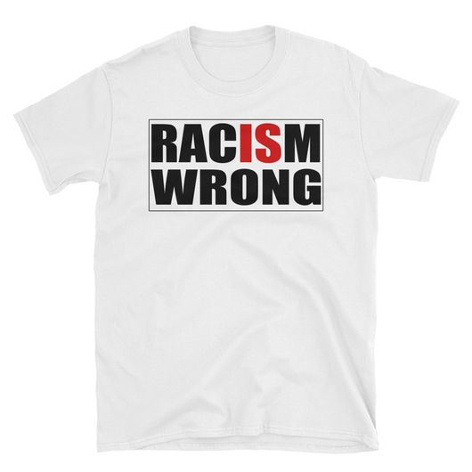 Racism is wrong,  - Sarx Clothing