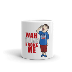 Wah Trump Broke Me Mug - Sarx Clothing