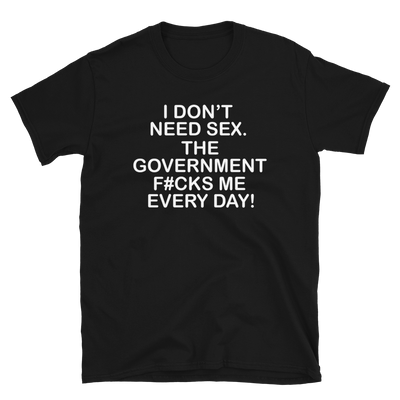 Government Fucks ME everyday!,  - Sarx Clothing