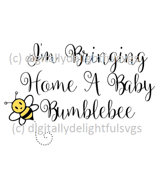 I'm bringing home a baby bumblebee svg