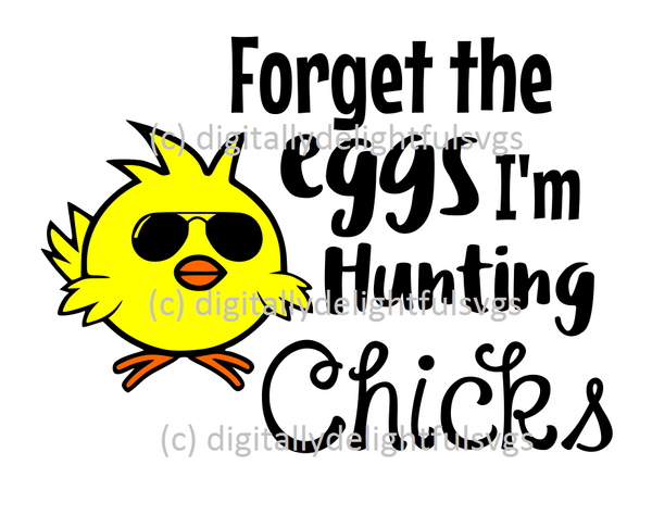 Forget the eggs I'm hunting chicks svg
