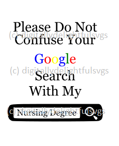 please do not confuse your google search with my nursing degree svg