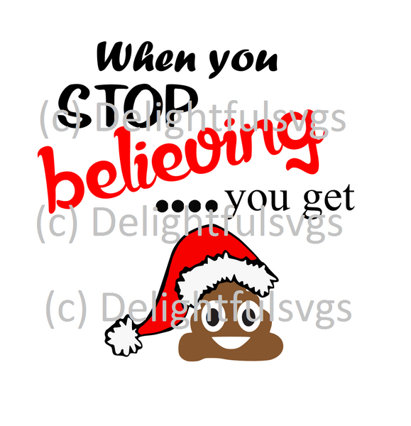 When you stop believing you get poop svg