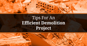 Tips For An Efficient Demolition Project