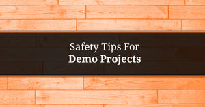 Safety Tips For Demo Projects