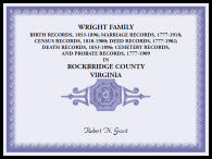 Wright Family Birth Records, Marriage Records, Census Records, Deed Records, Death Records, Cemetery Records and Probate Records, Rockbridge County, Virginia