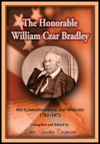 The Honorable William Czar Bradley: His Correspondence and Speeches, 1782-1872