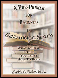 A Pre-Primer for Beginners in Genealogical Search: What to Read before Your First How-To Book