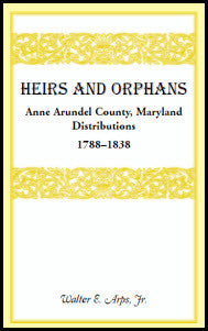 Heirs And Orphans: Anne Arundel County Distributions 1788-1838