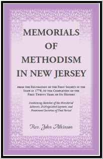 Memorials of Methodism in New Jersey, from the Foundation of the First Society in the State in 1770, to the Completion of the first Twenty Years of its History.