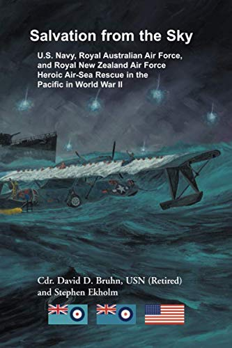 Salvation from the Sky: U.S. Navy, Royal Australian Air Force, and Royal New Zealand Air Force Heroic Air-Sea Rescue in the Pacific in World War II