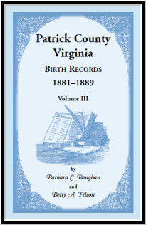 Patrick County, Virginia Birth Records 1881-1889  Volume III