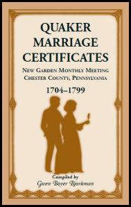 Quaker Marriage Certificates: New Garden Monthly Meeting, Chester County, Pennsylvania, 1704-1799