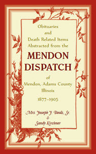 Obituaries and Death Related Items Abstracted from the Mendon Dispatch of Mendon, Adams County, Illinois, 1877-1905