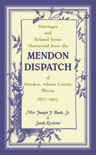 Marriages and Related Items Abstracted from the Mendon Dispatch of Mendon, Adams County, Illinois, 1877-1905