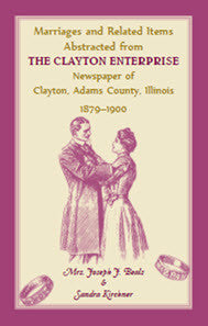 Marriages and Related Items Abstracted from Clayton Enterprise Newspaper of Clayton, Adams County, Illinois, 1879-1900