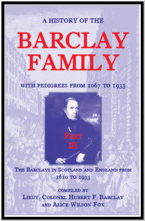 A History of the Barclay Family, with Pedigrees from 1067 to 1933, Part III: The Barclays in Scotland and England from 1610 to 1933