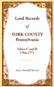 Land Records of York County, Pennsylvania, Libers C and D, 1764-1771