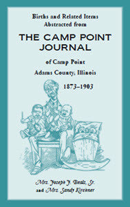 Births and Related Items Abstracted from the Camp Point Journal of Camp Point, Adams County, Illinois 1873-1903