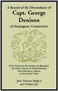 A Record of the Descendants of Capt. George Denison, of Stonington, Connecticut: With Notices of His Father and Brothers, and Some Account of Other Denisons who Settled in America in the Colony Times