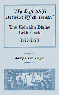 """My Last Shift Betwixt Us & Death"": The Ephraim Blaine Letterbook, 1777-1778"
