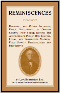 Reminiscences; Personal and Other Incidents; Early Settlement of Otsego County [N.Y.]; Notices and Anecdotes of Public Men; Judicial, Legal, and Legislative Matters; Field Sports; Dissertations and Discussions