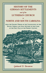 History of the German Settlements and of the Lutheran Church in North and South Carolina ...