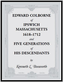 Edward Colborne of Ipswich, Massachusetts, 1618-1712, and Five Generations of His Descendants