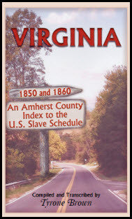 Virginia 1850 and 1860, An Amherst County Index to the U.S. Slave Schedule