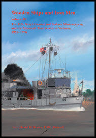 Wooden Ships and Iron Men: The U.S. Navy's Coastal and Inshore Minesweepers, and the Minecraft that Served in Vietnam, 1953–1976