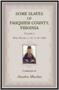 Some Slaves of Fauquier County, Virginia, Volume I: Will Books 1-10, 1759-1829