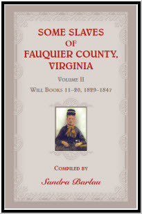 Some Slaves of Fauquier County, Virginia, Volume II: Will Books 11-20, 1829-1847