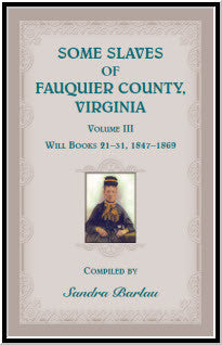 Some Slaves of Fauquier County, Virginia, Volume III