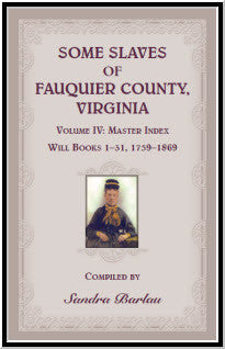 Some Slaves of Fauquier County, Virginia, Volume IV