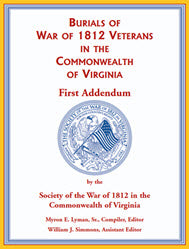 Burials of War of 1812 Veterans in the Commonwealth of Virginia, First Addendum.