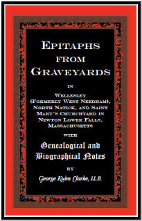 Epitaphs From Graveyards in Wellesley (Formerly West Needham), North Natick, and Saint Mary's Churchyard in Newton Lower Falls, Massachusetts