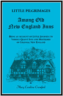 Little Pilgrimages Among Old New England Inns: Being An Account of Little Journeys to Various Quaint Inns and Hostelries of Colonial New England