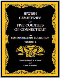 Jewish Cemeteries of Five Counties of Connecticut. The Cohen/Goldfarb Collection, Volume 2