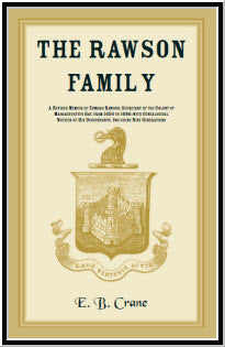 The Rawson Family. A Revised Memoir Of Edward Rawson, Secretary Of The Colony Of Massachusetts Bay, From 1650 To 1686; With Genealogical Notices Of His Descendants, Including Nine Generations