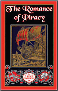 The Romance of Piracy: The story of the adventures, fights, and deeds of daring of pirates, filibusters, and buccaneers from the earliest times to the present day