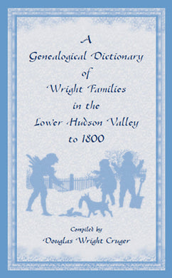 A Genealogical Dictionary of Wright Families in the Lower Hudson Valley to 1800