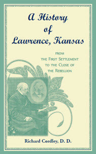 A History of Lawrence, Kansas, from the First Settlement to the Close of the Rebellion