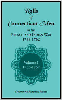 Rolls of Connecticut Men in the French and Indian War, 1755-1762, Vol. 1, 1755-1757