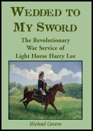 Wedded to My Sword: The Revolutionary War Service of Light Horse Harry Lee