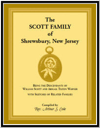 The Scott Family of Shrewsbury, New Jersey: Being the Descendants of William Scott and Abigail Tilton Warner With Sketches of Related Families