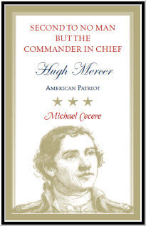 Second to No Man but the Commander in Chief, Hugh Mercer: American Patriot