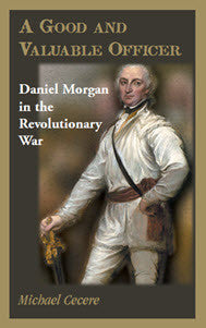 A Good and Valuable Officer: Daniel Morgan in the Revolutionary War